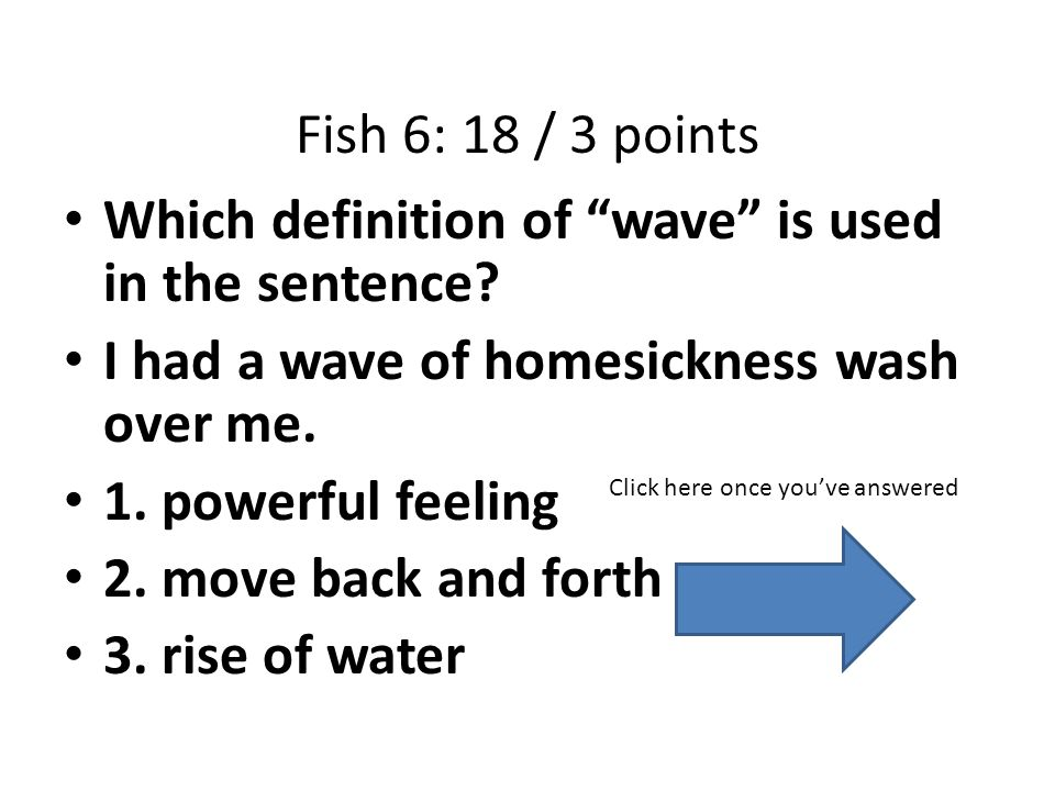 Fish 6: 18 / 3 points Which definition of wave is used in the sentence.