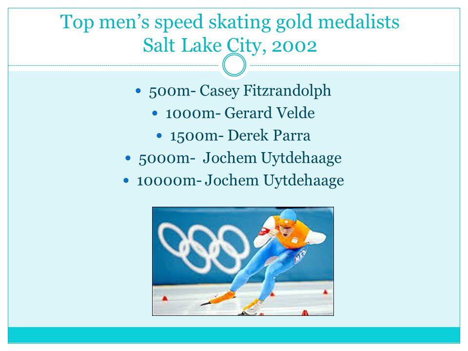 Top mens speed skating gold medalists Salt Lake City, 2002 500m- Casey Fitzrandolph 1000m- Gerard Velde 1500m- Derek Parra 5000m- Jochem Uytdehaage 10000m- Jochem Uytdehaage
