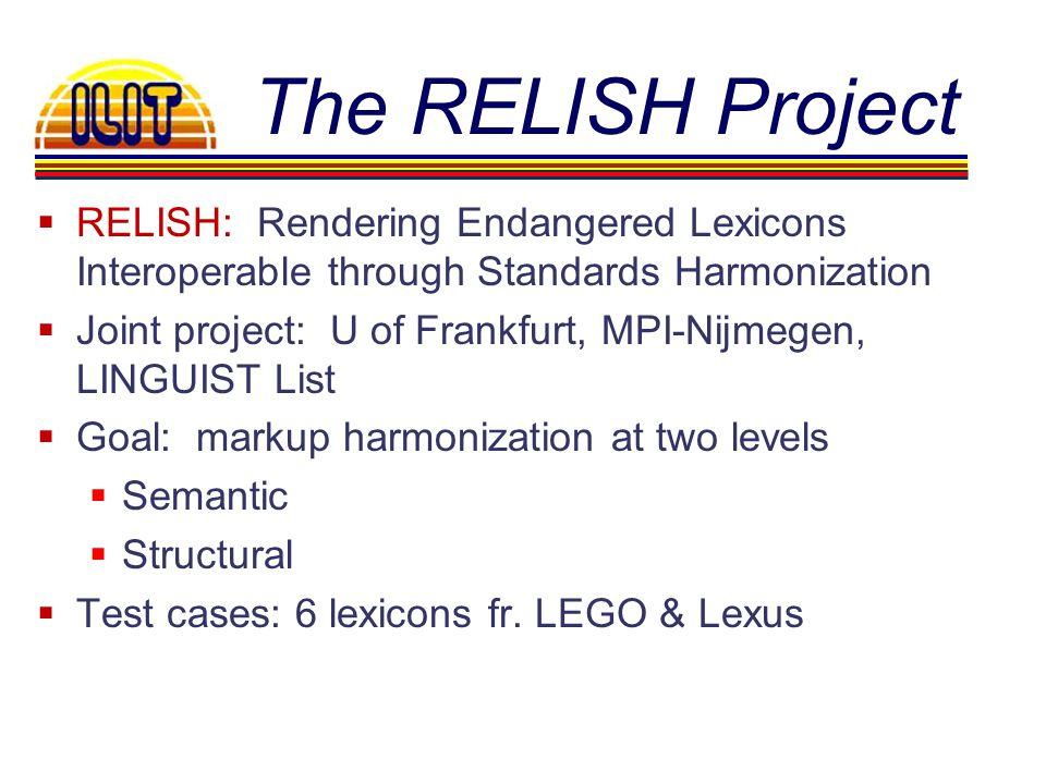The RELISH Project RELISH: Rendering Endangered Lexicons Interoperable through Standards Harmonization Joint project: U of Frankfurt, MPI-Nijmegen, LI