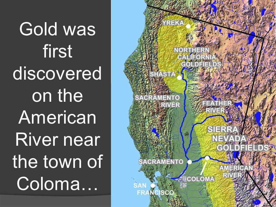 Gold was first discovered on the American River near the town of Coloma…