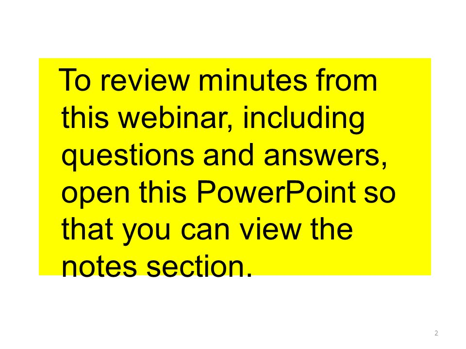 2 To review minutes from this webinar, including questions and answers, open this PowerPoint so that you can view the notes section.