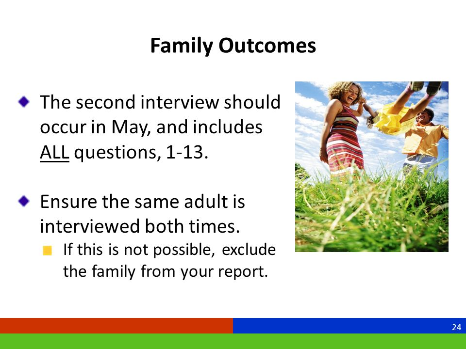 Family Outcomes The second interview should occur in May, and includes ALL questions, 1-13.