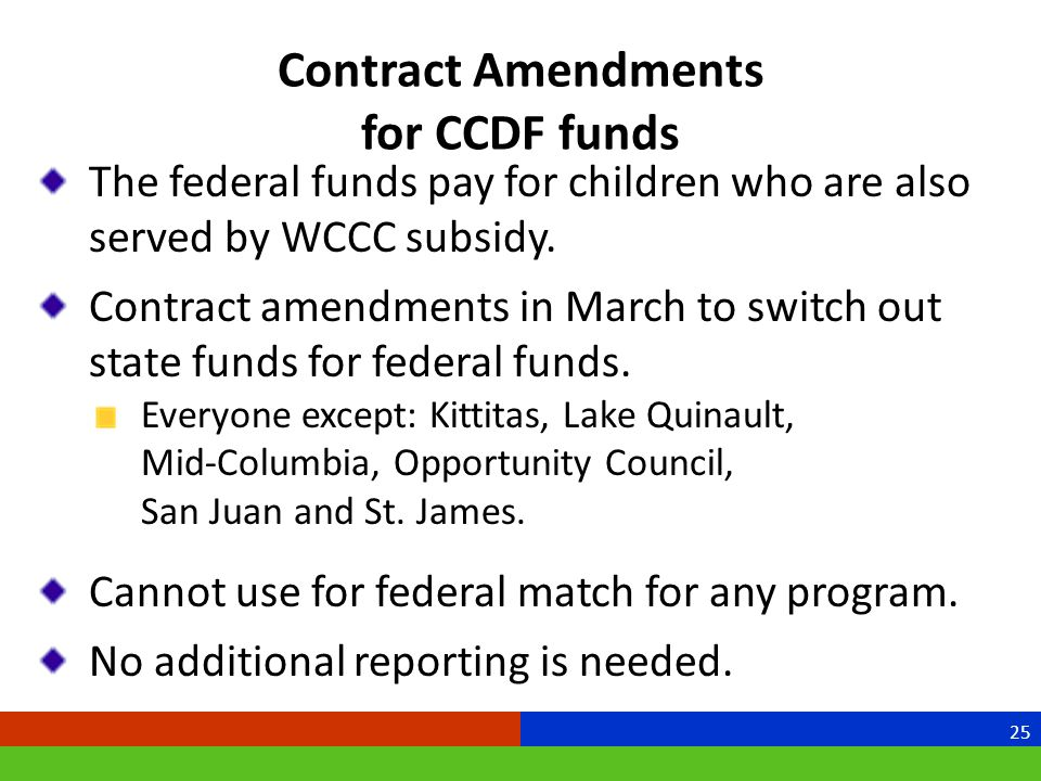 Contract Amendments for CCDF funds The federal funds pay for children who are also served by WCCC subsidy.