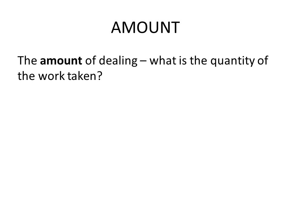 AMOUNT The amount of dealing – what is the quantity of the work taken