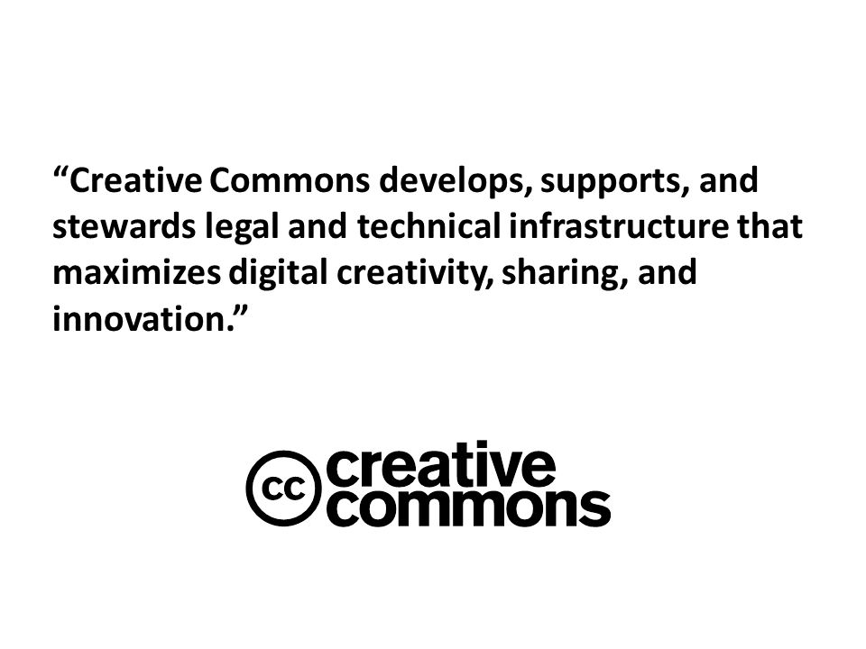 Creative Commons develops, supports, and stewards legal and technical infrastructure that maximizes digital creativity, sharing, and innovation.