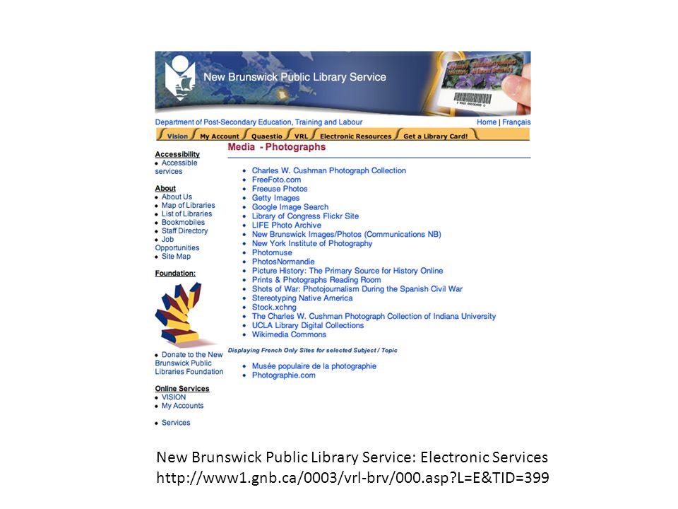 New Brunswick Public Library Service: Electronic Services http://www1.gnb.ca/0003/vrl-brv/000.asp L=E&TID=399