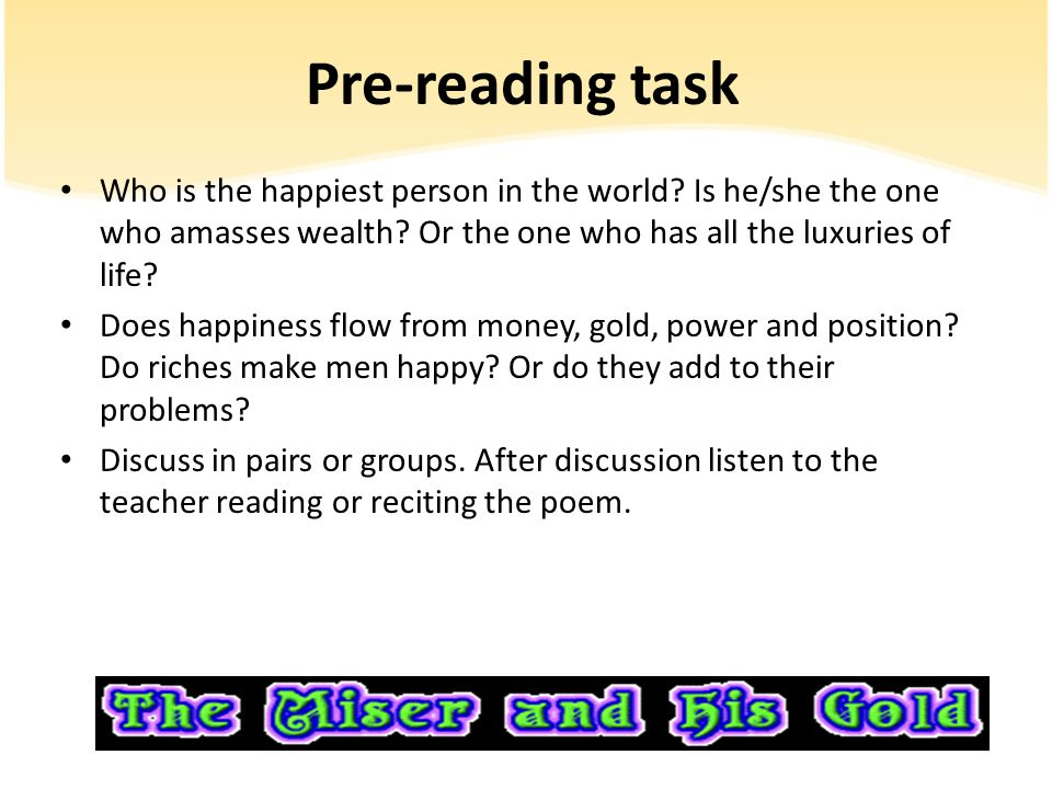 Pre-reading task Who is the happiest person in the world? Is he/she the one who amasses wealth? Or the one who has all the luxuries of life? Does happ