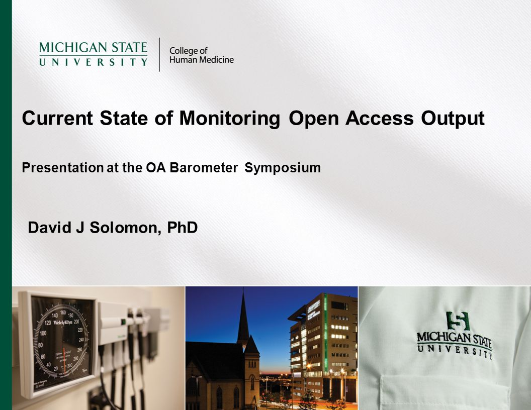 Presentation at the OA Barometer Symposium Current State of Monitoring Open Access Output David J Solomon, PhD