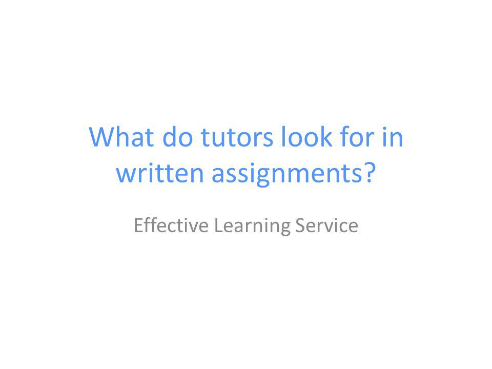 What do tutors look for in written assignments? Effective Learning Service