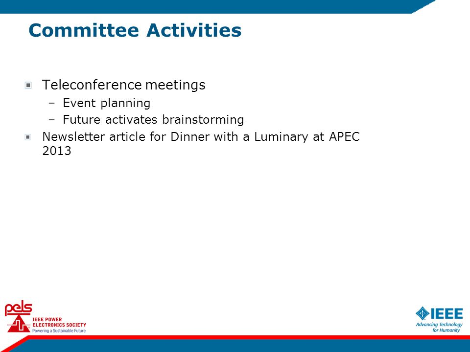 Committee Activities Teleconference meetings –Event planning –Future activates brainstorming Newsletter article for Dinner with a Luminary at APEC 201