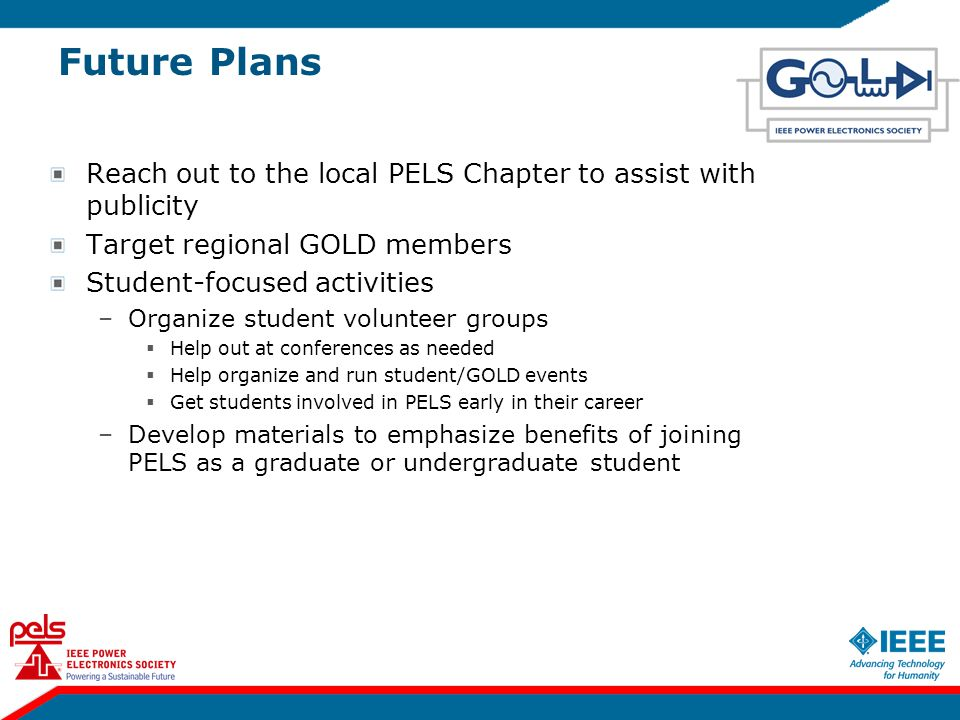 Future Plans Reach out to the local PELS Chapter to assist with publicity Target regional GOLD members Student-focused activities –Organize student vo