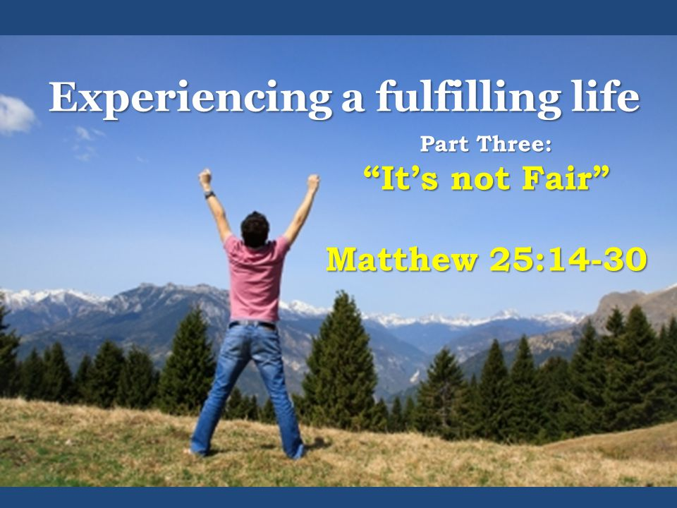 Jesus taught about unfairness... Then the man who had received one bag of gold came. Matthew 25:24