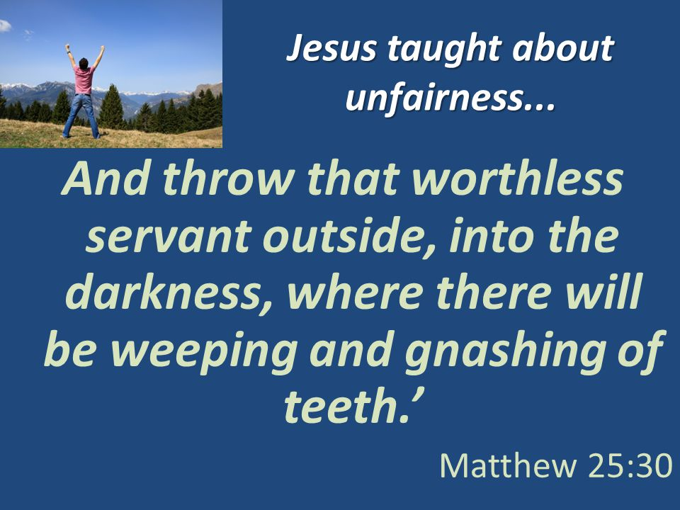 Jesus taught about unfairness...
