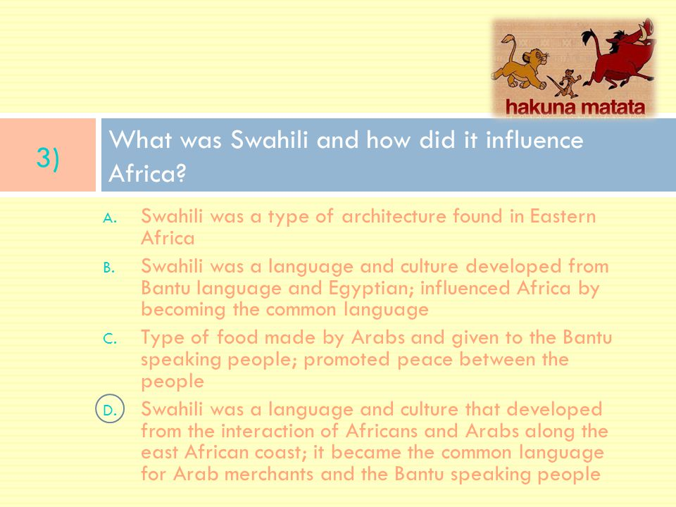 A. Swahili was a type of architecture found in Eastern Africa B. Swahili was a language and culture developed from Bantu language and Egyptian; influe