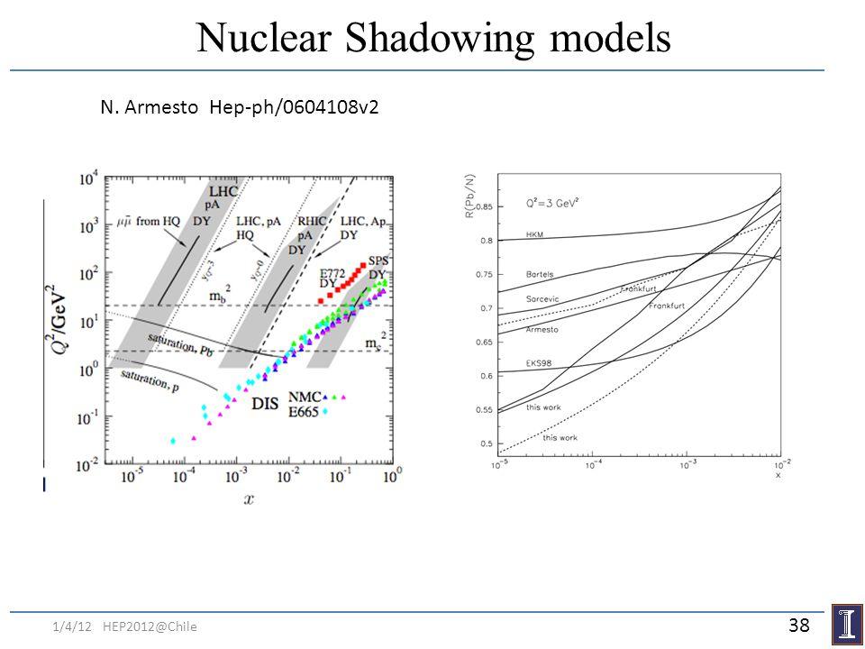 1/4/12 HEP2012@Chile 38 Nuclear Shadowing models N. Armesto Hep-ph/0604108v2