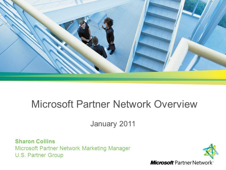 Microsoft Partner Network Overview January 2011 Sharon Collins Microsoft Partner Network Marketing Manager U.S.