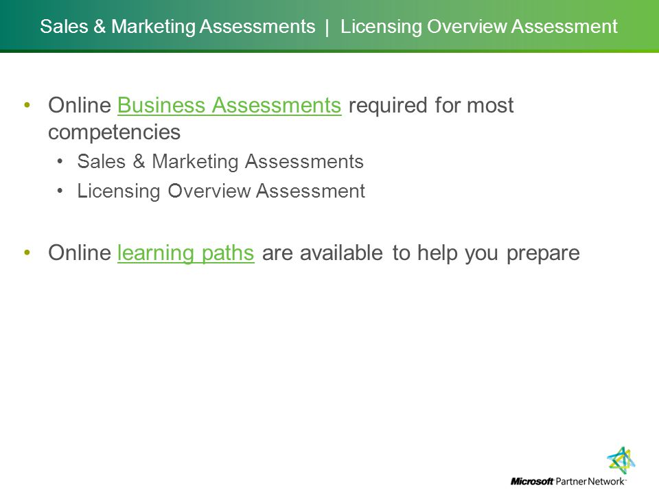 Sales & Marketing Assessments | Licensing Overview Assessment Online Business Assessments required for most competenciesBusiness Assessments Sales & Marketing Assessments Licensing Overview Assessment Online learning paths are available to help you preparelearning paths