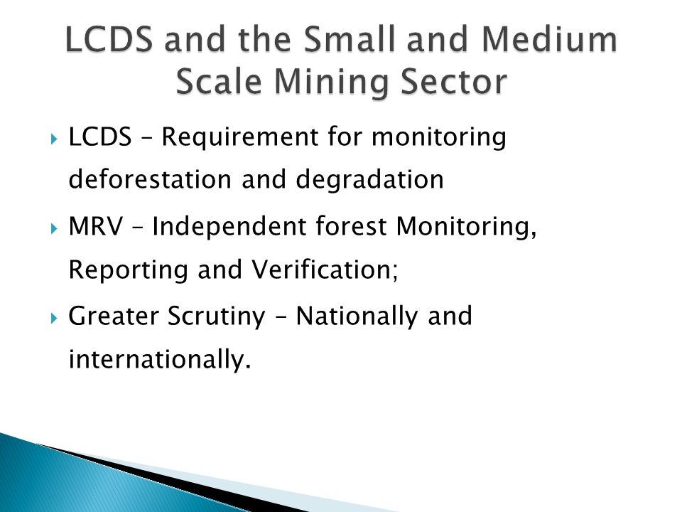 LCDS – Requirement for monitoring deforestation and degradation MRV – Independent forest Monitoring, Reporting and Verification; Greater Scrutiny – Nationally and internationally.