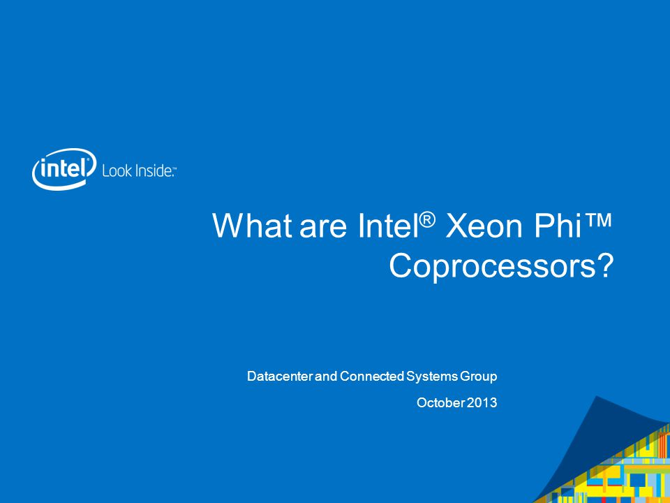 Source: Intel ® Xeon Phi Coprocessors SpecificationsIntel ® Xeon Phi Coprocessors Specifications What are Intel® Xeon Phi Coprocessors.