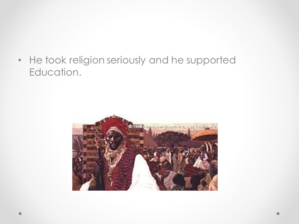 He took religion seriously and he supported Education.