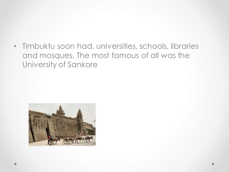 Timbuktu soon had, universities, schools, libraries and mosques.