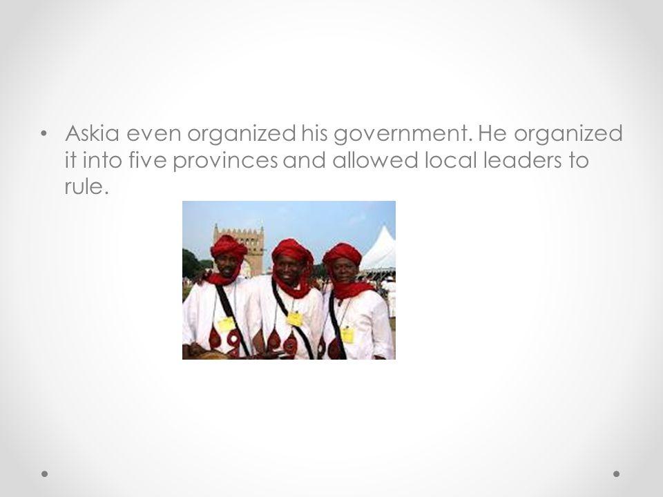 Askia even organized his government.