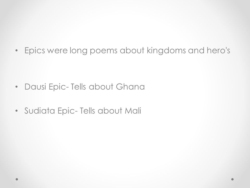 Epics were long poems about kingdoms and hero s Dausi Epic- Tells about Ghana Sudiata Epic- Tells about Mali