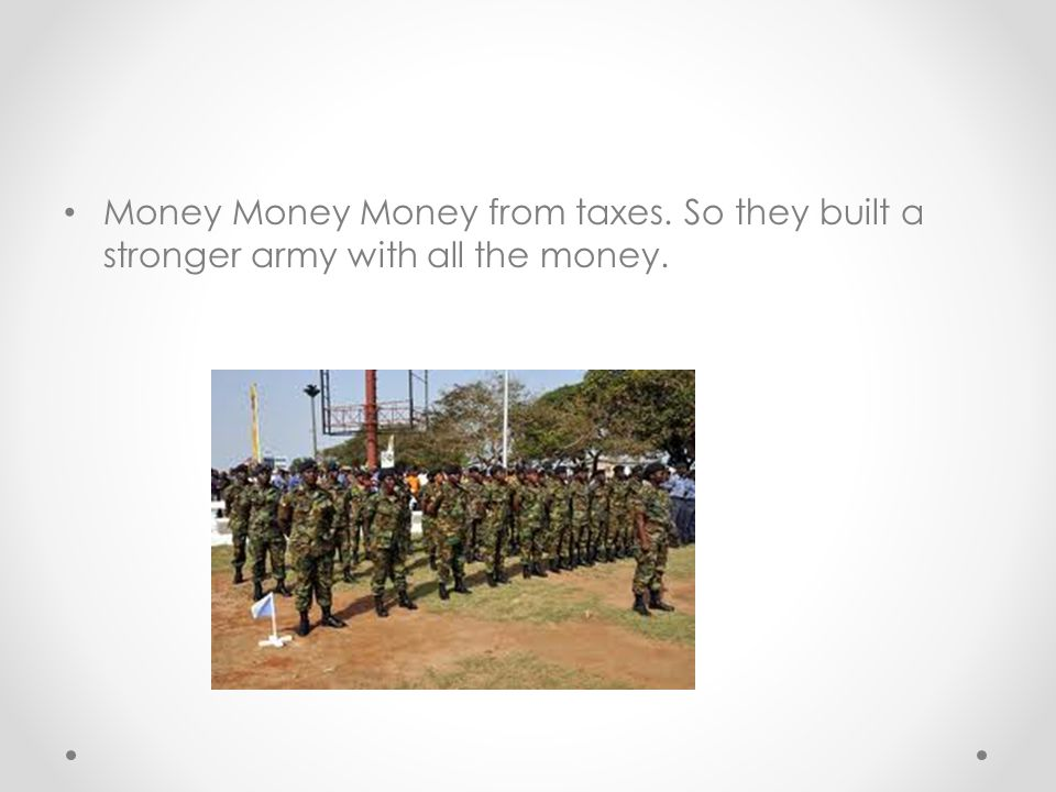 Money Money Money from taxes. So they built a stronger army with all the money.