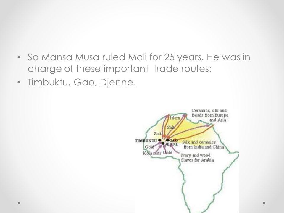 So Mansa Musa ruled Mali for 25 years.
