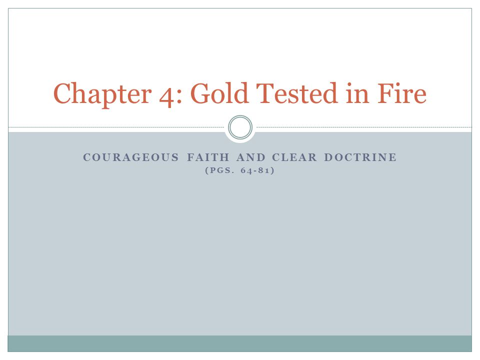 COURAGEOUS FAITH AND CLEAR DOCTRINE (PGS. 64-81) Chapter 4: Gold Tested in Fire