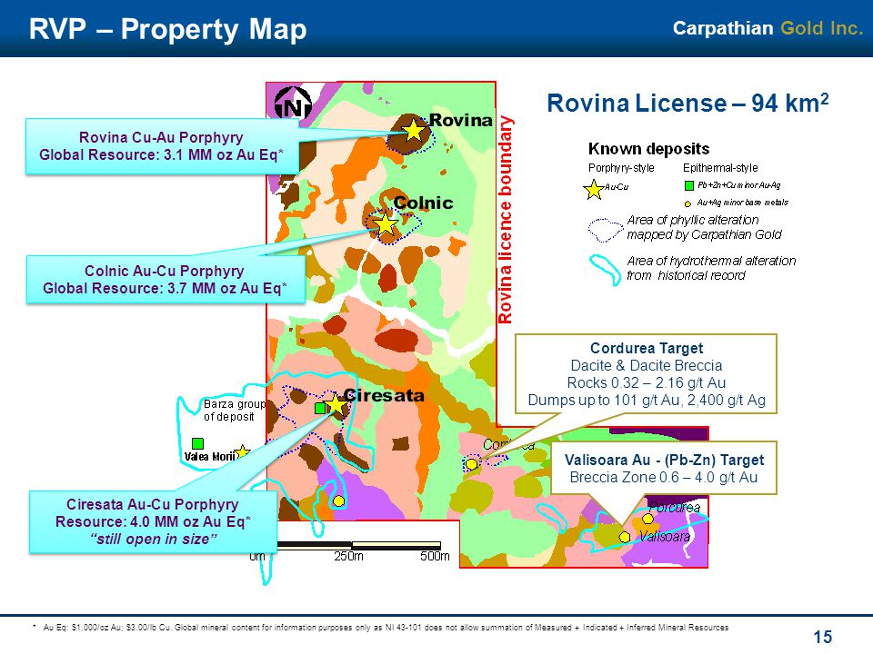 CarpathianGold Inc. 15 RVP – Property Map *Au Eq: $1,000/oz Au; $3.00/lb Cu.