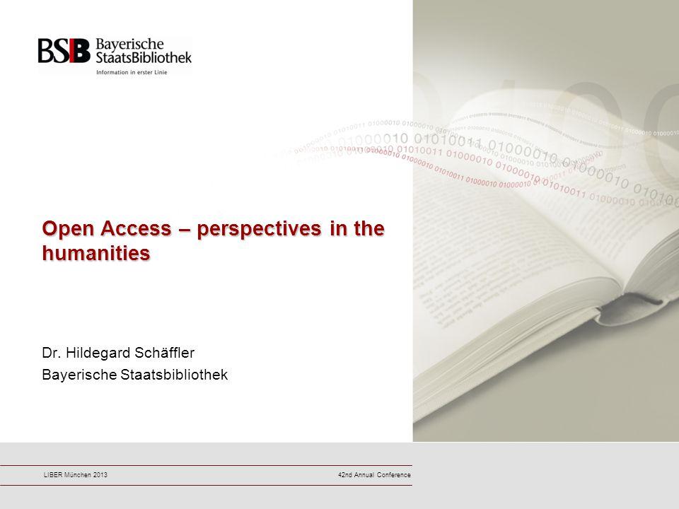 42nd Annual ConferenceLIBER München 2013 Open Access – perspectives in the humanities Dr. Hildegard Schäffler Bayerische Staatsbibliothek