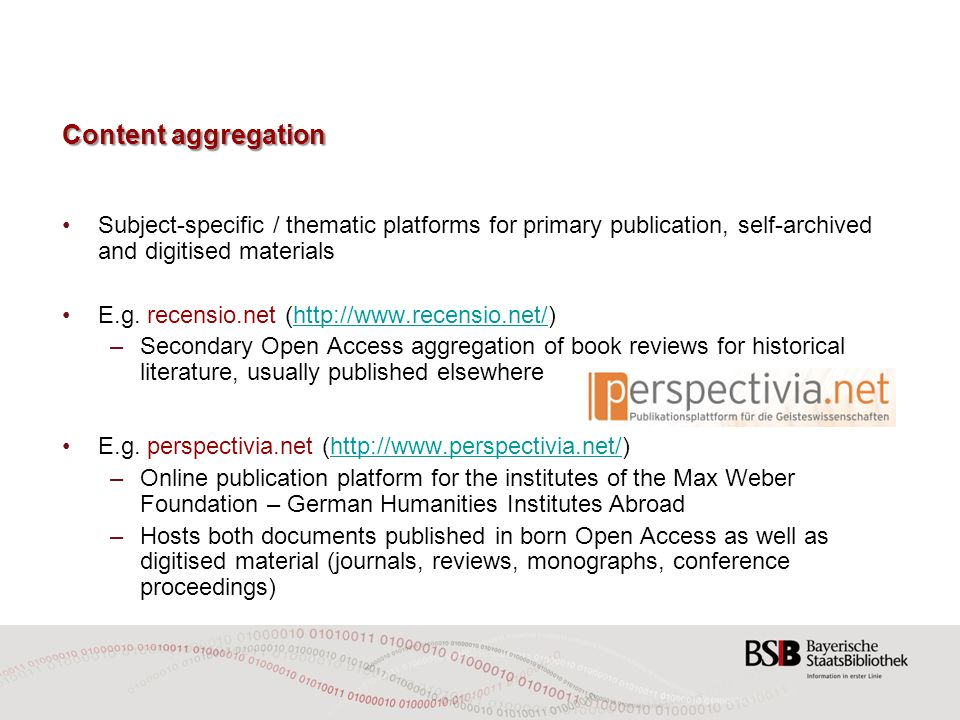 Content aggregation Subject-specific / thematic platforms for primary publication, self-archived and digitised materials E.g.