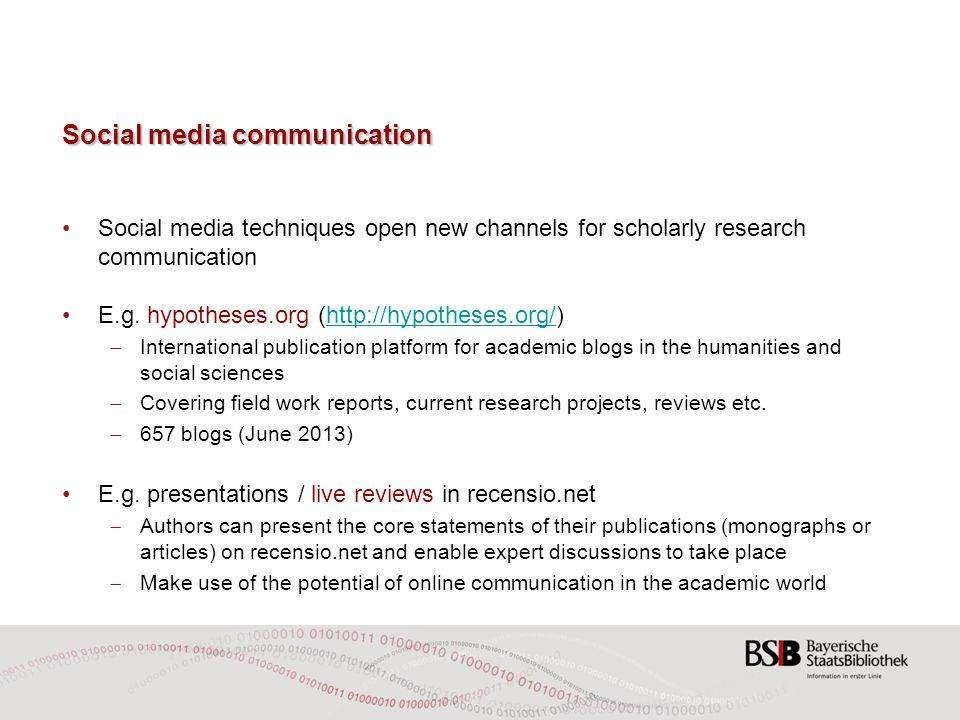 Social media communication Social media techniques open new channels for scholarly research communication E.g.