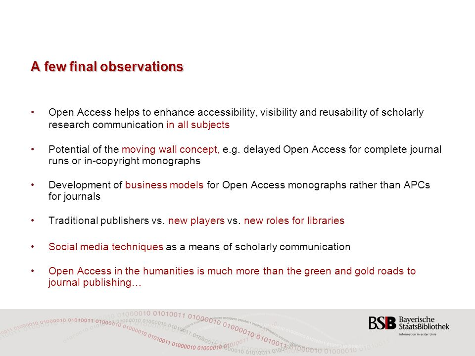 A few final observations Open Access helps to enhance accessibility, visibility and reusability of scholarly research communication in all subjects Potential of the moving wall concept, e.g.