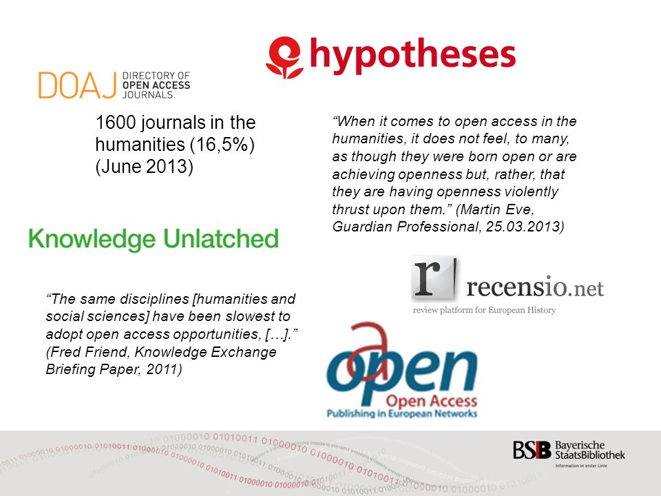 1600 journals in the humanities (16,5%) (June 2013) When it comes to open access in the humanities, it does not feel, to many, as though they were born open or are achieving openness but, rather, that they are having openness violently thrust upon them.