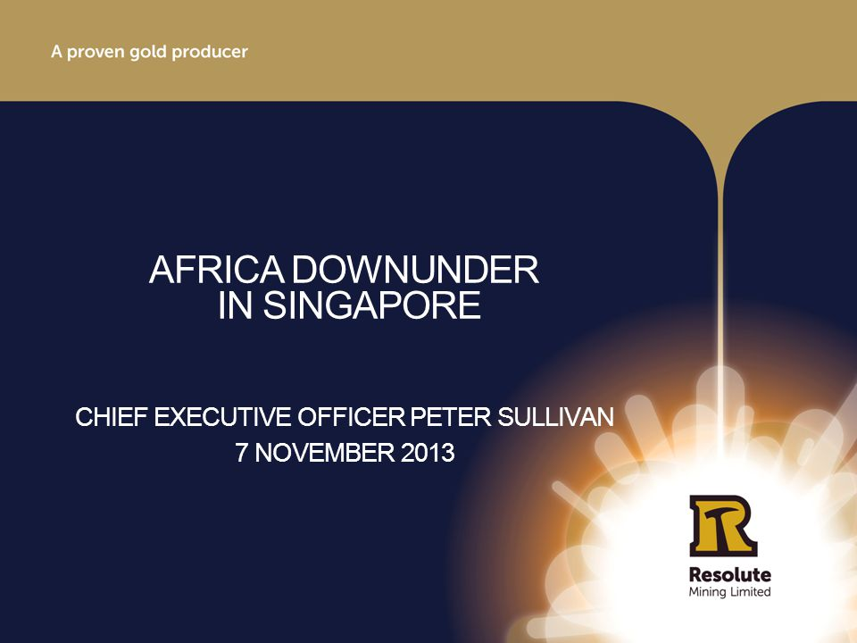 Thank you rml.com.au DISCLAIMER This presentation includes certain statements, estimates and projections with respect to the future performances of Resolute Mining.