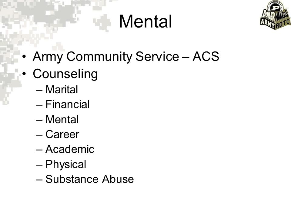 Mental Army Community Service – ACS Counseling –Marital –Financial –Mental –Career –Academic –Physical –Substance Abuse