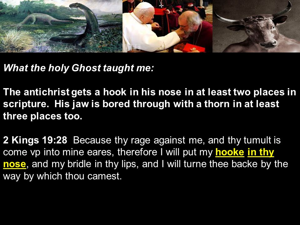 What the holy Ghost taught me: The antichrist gets a hook in his nose in at least two places in scripture.
