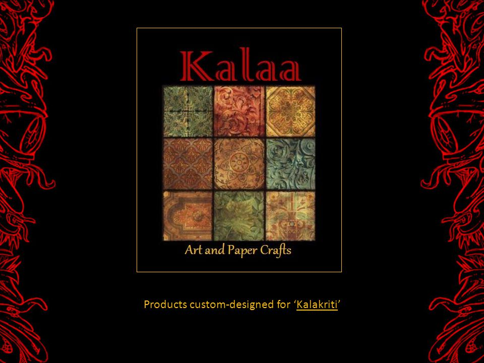 Products custom-designed for Kalakriti