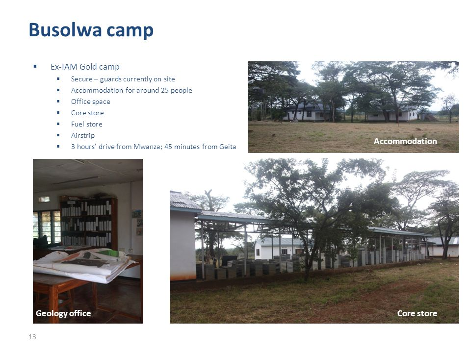 Ex-IAM Gold camp Secure – guards currently on site Accommodation for around 25 people Office space Core store Fuel store Airstrip 3 hours drive from M