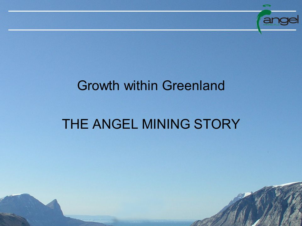Growth within Greenland THE ANGEL MINING STORY