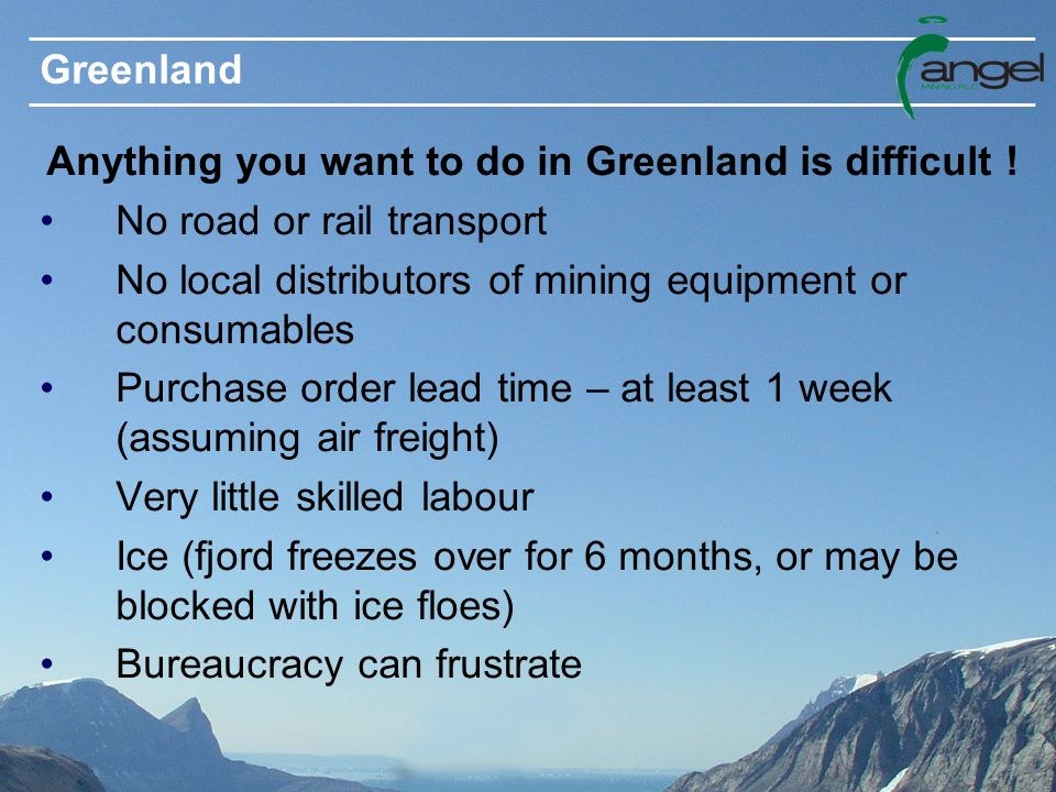 Greenland Anything you want to do in Greenland is difficult .