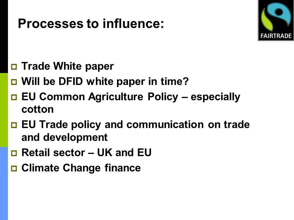 Processes to influence: Trade White paper Will be DFID white paper in time.