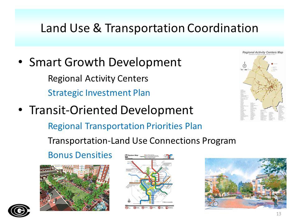 Smart Growth Development Regional Activity Centers Strategic Investment Plan Transit-Oriented Development Regional Transportation Priorities Plan Transportation-Land Use Connections Program Bonus Densities Land Use & Transportation Coordination 13