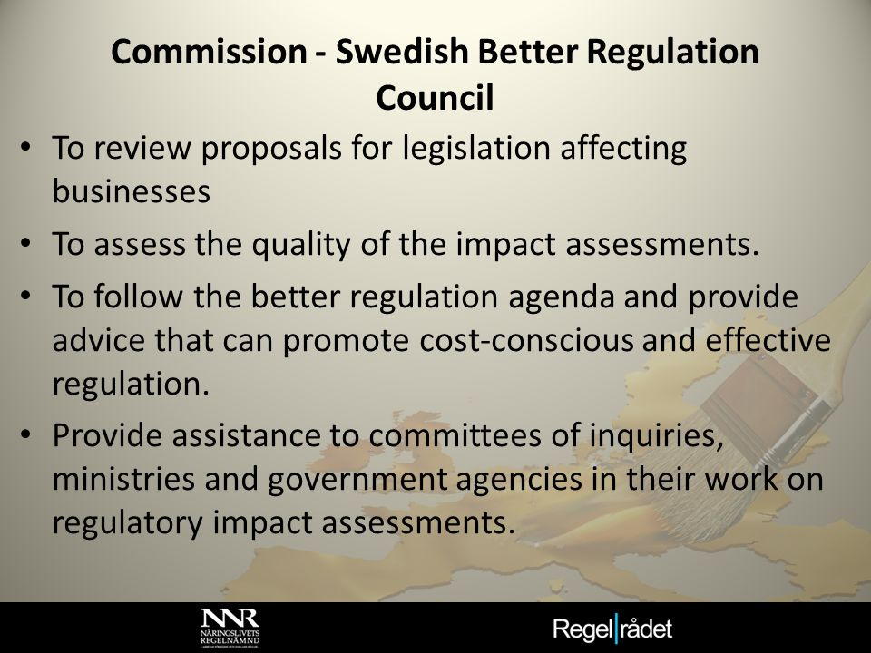 Commission - Swedish Better Regulation Council To review proposals for legislation affecting businesses To assess the quality of the impact assessment