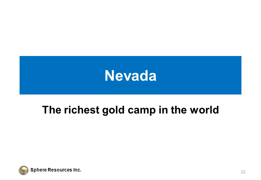 Sphere Resources Inc. Nevada The richest gold camp in the world 22