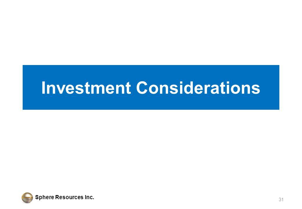 Sphere Resources Inc. Investment Considerations 31