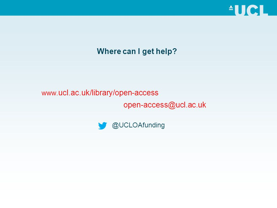 Where can I get help? www. ucl.ac.uk/library/open-access open-access@ucl.ac.uk @UCLOAfunding