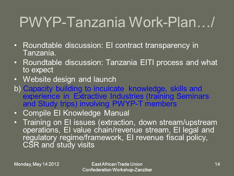 Monday, May 14 2012East African Trade Union Confederation Workshop-Zanzibar 14 PWYP-Tanzania Work-Plan…/ Roundtable discussion: EI contract transparency in Tanzania.